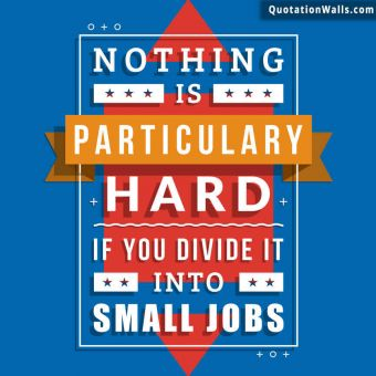 Success quote: Nothing is particularly hard if you divide it into small jobs.