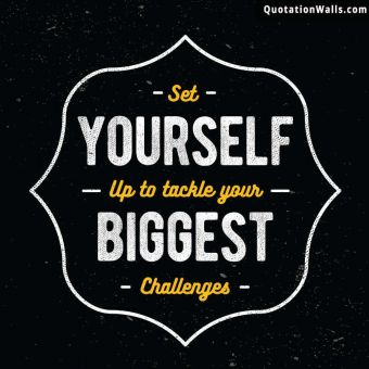 Motivational quote whatsapp: Set yourself up to tackle your biggest challenges