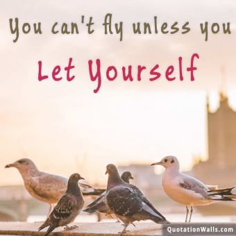 Inspiring quote: You can't fly unless you let yourself