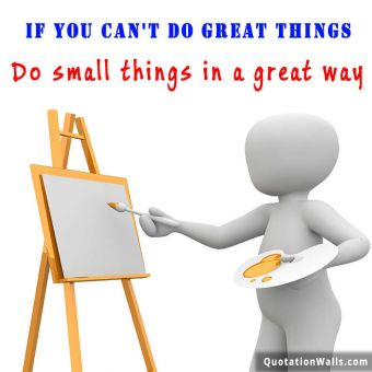 Success quote: If you can't do great things, do small things in a great way.