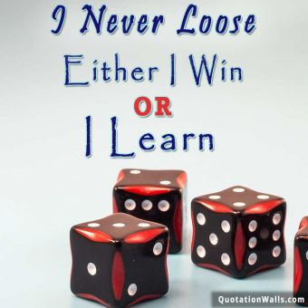 Success quote: I never loose. Either I win or I learn.