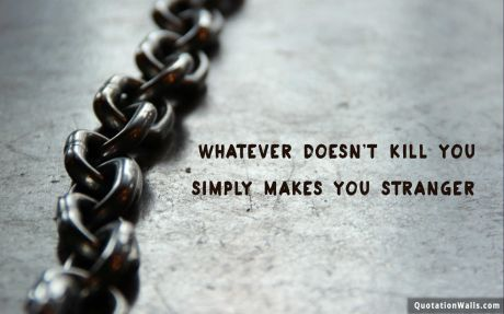 Attitude quote: Whatever doesn't kill you simply makes you stranger.