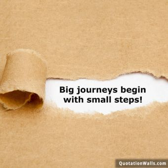 Inspiring quote: Big journey begins with small steps