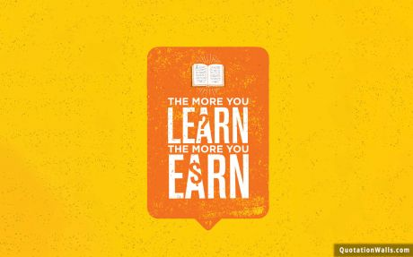 Motivational quote desktop: The more you learn, the more you earn.