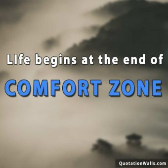 Inspirational quote: Life begins at the end of your comfort zone.