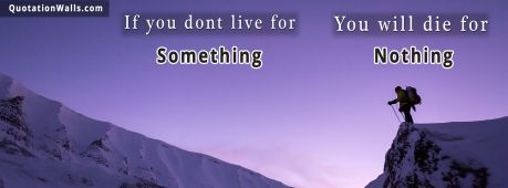 Motivational quote cover: If you dont live for something you'll die for nothing