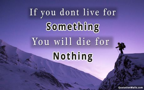 Motivational quote desktop: If you dont live for something you'll die for nothing
