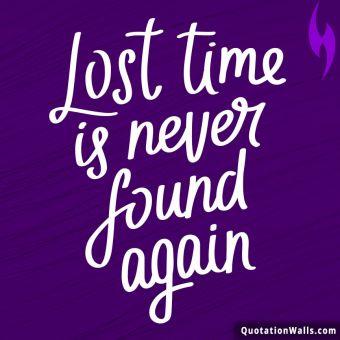 Success quote: Lost time is never found again.