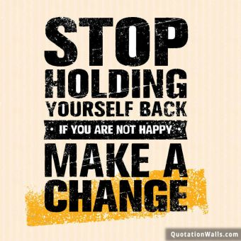 Inspiring quote: Stop holding yourself back. If you are not happy, make a change.