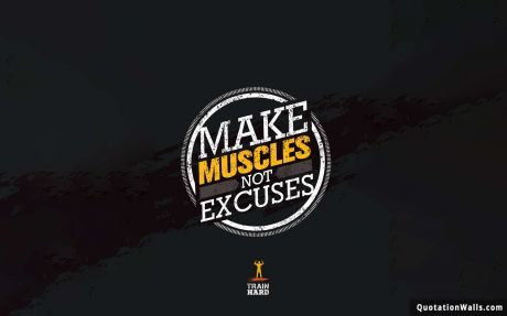 Motivational quote desktop: Make muscles not excuses.