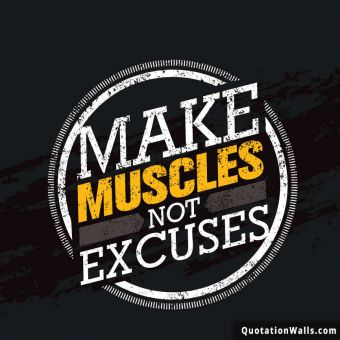 Inspiring quote: Make muscles not excuses.