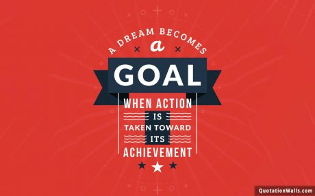 Achievement quote: A dream becomes a goal when action is taken toward its achievement