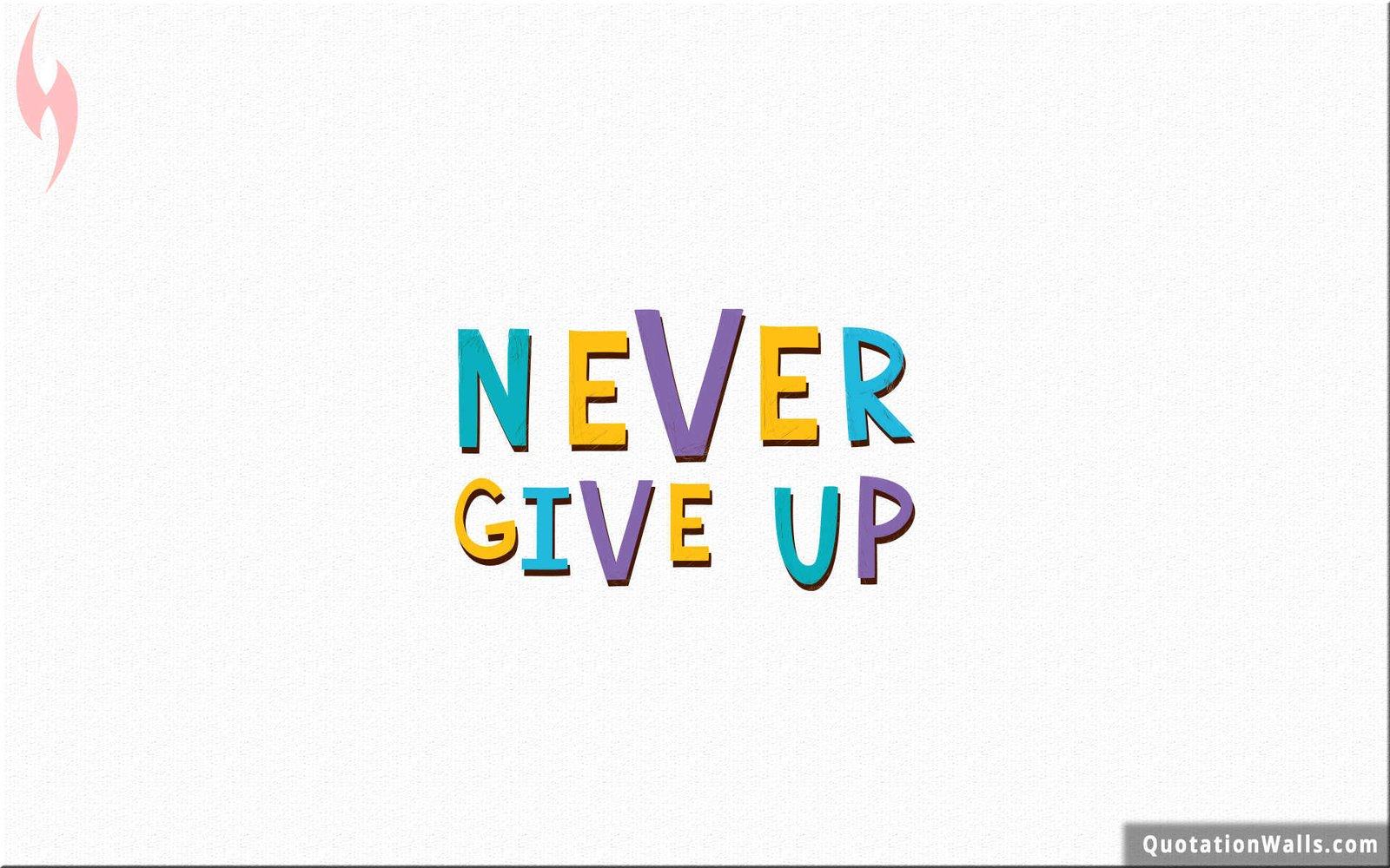 Never Give Up Motivational Wallpaper For Desktop