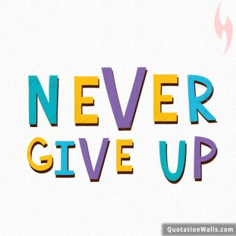 Inspirational quote: Never Give Up