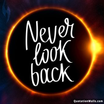 Inspirational quote: Never Look Back
