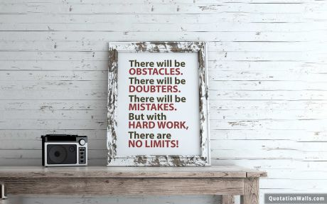 Work Hard quote: There will be obstacles. There will be doubters. There will be mistakes. But with hard work, there are no limits