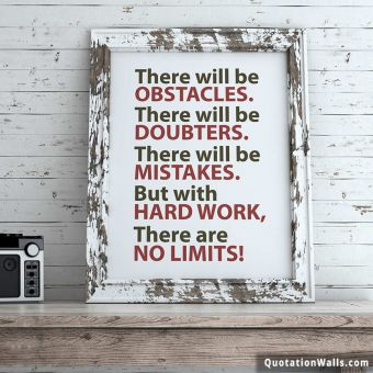 Inspiring quote: There will be obstacles. There will be doubters. There will be mistakes. But with hard work, there are no limits