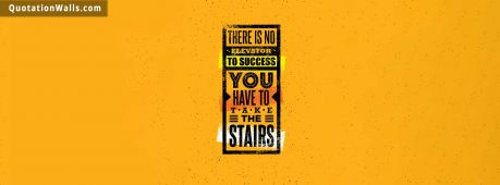 Success quote: There is no elevator to success. You have to take the stairs.