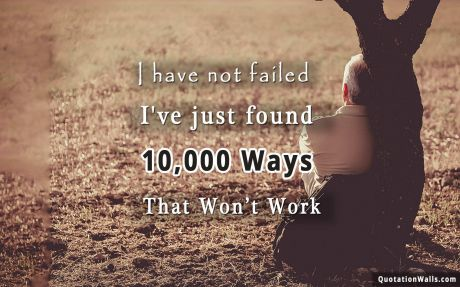 Motivational quote mobile: I have not failed. I've just found 10,000 ways that won't work