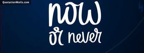 Motivational quote cover: Now or never