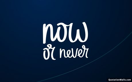 Motivation quote: Now or never