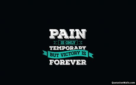 Motivational quote: Pain is only temporary but victory is final