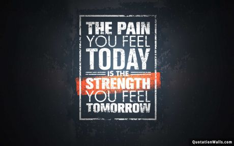 Motivational quote: The pain you feel today is the strength you feel tomorrow