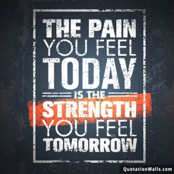 Success quote: The pain you feel today is the strength you feel tomorrow