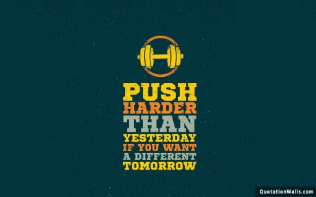 Motivational quote desktop: Push harder than yesterday if you want a different tomorrow