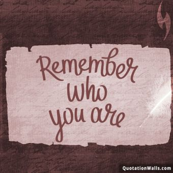 Motivation quote: Remember who you are
