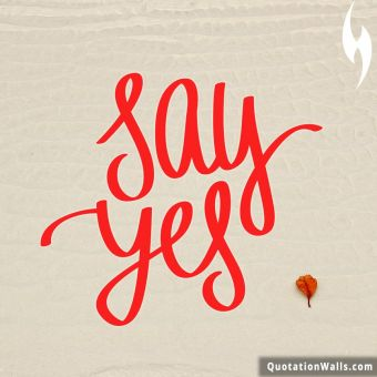 Motivation quote: Say Yes
