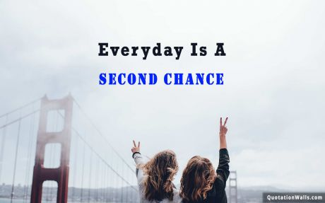 Motivational quote desktop: Everyday is a second chance.