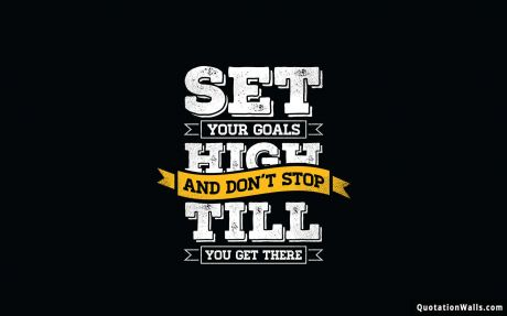 Motivational quote: Set your goals high and don't stop till you reach there