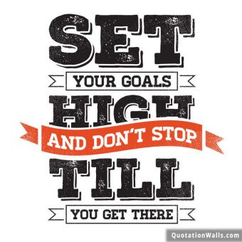 Inspirational quote: Set your goals high and don't stop till you reach there