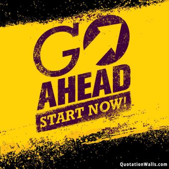 Motivation quote: Go ahead, Start now!