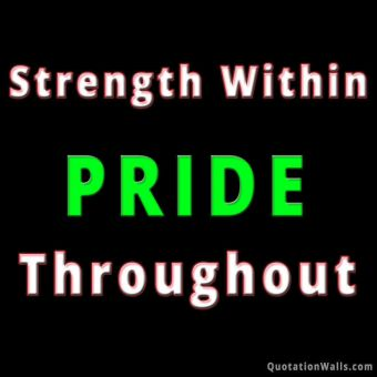 Inspiring quote: Strength within pride throughout.