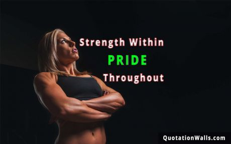 Motivational quote: Strength within pride throughout.