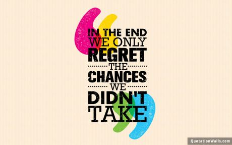 Motivational quote desktop: In the end we only regret the chances we didn't take.