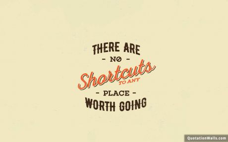 Success quote: There are no shortcuts to any place worth going