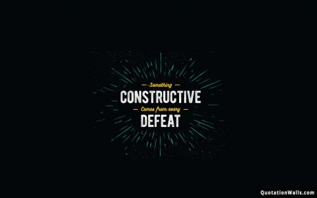 Motivational quote desktop: Something constructive comes from every defeat