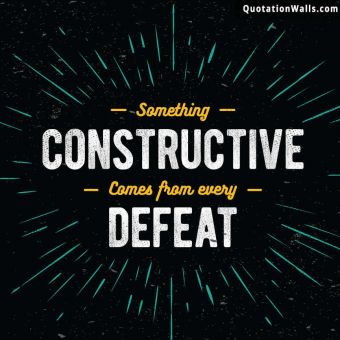 Motivational quote whatsapp: Something constructive comes from every defeat