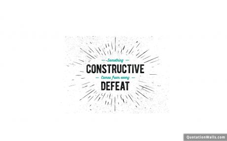 White Wallpaper quote: Something constructive comes from every defeat