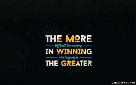 Motivational quote desktop: The more difficult the victory in winning. The happiness the greater.