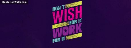 Work Hard quote: Don't wish for it, work for it.