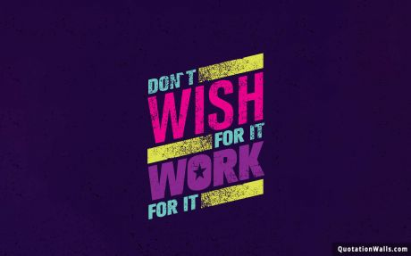Motivational quote desktop: Don't wish for it, work for it.