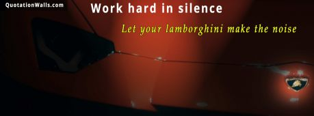 Work Hard quote: Work hard in silence, let your lamborghini make the noise.