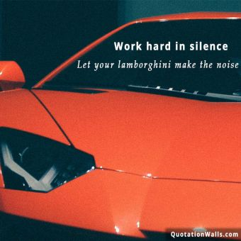 Inspirational quote: Work hard in silence, let your lamborghini make the noise.
