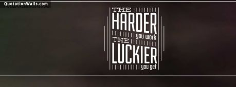 Work Hard quote: The harder you work, the luckier you get.
