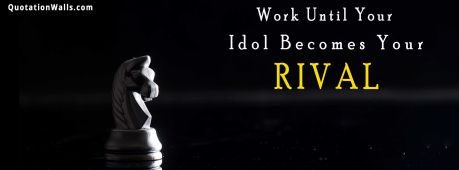 Work Hard quote: Work until your idol becomes your rival..
