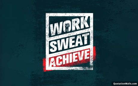 Motivational quote desktop: Work Sweat Achieve.